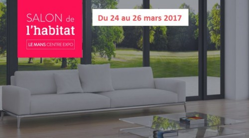 Salon de l 39 habitat le mans 2017 for Salon de l habitat metz 2017